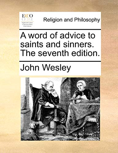 A Word of Advice to Saints and Sinners. the Seventh Edition. (Paperback) - John Wesley