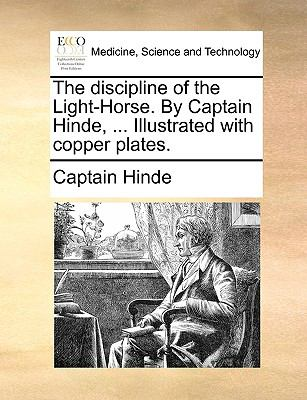 The Discipline of the Light-Horse by Captain Hinde, Illustrated with Copper Plates - Hinde