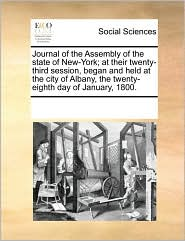 Journal of the Assembly of the State of New-York; At Their Twenty-Third Session, Began and Held at the City of Albany, the Twenty-Eighth Day of Januar