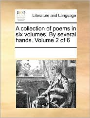 A Collection of Poems in Six Volumes. by Several Hands. Volume 2 of 6