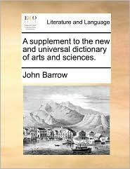 A Supplement to the New and Universal Dictionary of Arts and Sciences.