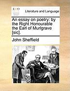 An Essay on Poetry: By the Right Honourable the Earl of Murlgrave [Sic]. - Sheffield, John