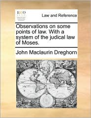 Observations on Some Points of Law. with a System of the Judical Law of Moses.