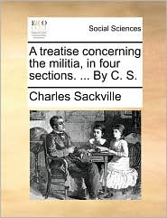 A Treatise Concerning the Militia, in Four Sections. ... by C. S.