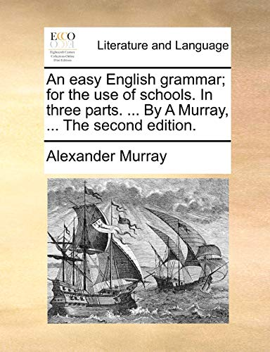 An Easy English Grammar; For the Use of Schools. in Three Parts. . by a Murray, . the Second Edition. (Paperback) - Alexander Murray