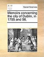 Memoirs Concerning the City of Dublin, in 1755 and 56. - Multiple Contributors, See Notes