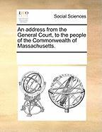 An Address from the General Court, to the People of the Commonwealth of Massachusetts. - Multiple Contributors, See Notes