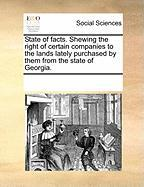 State of Facts. Shewing the Right of Certain Companies to the Lands Lately Purchased by Them from the State of Georgia. - Multiple Contributors, See Notes