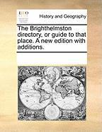 The Brighthelmston Directory, or Guide to That Place. a New Edition with Additions. - Multiple Contributors, See Notes