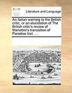 An Italian Warning to the British Critic, or an Elucidation of the British Critic's Review of Mariottini's Translation of Paradise Lost. ... - Multiple Contributors, See Notes