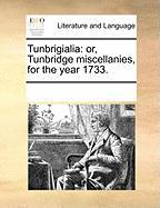 Tunbrigialia: Or, Tunbridge Miscellanies, for the Year 1733. - Multiple Contributors, See Notes
