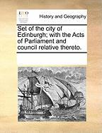 Set of the City of Edinburgh; With the Acts of Parliament and Council Relative Thereto. - Multiple Contributors, See Notes