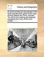 """An ACT to Amend an ACT Passed in the Tenth and Eleventh Years of the Reign of King William the Third, Intituled, """"An ACT for the Making and Keeping N"""