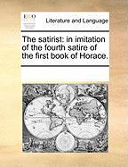 The Satirist: In Imitation of the Fourth Satire of the First Book of Horace. - Multiple Contributors, See Notes