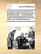 A  Collection of Decisions of the Court of King's Bench Upon the Poor's Laws, Down to the Present Time. ... by Edmund Bott, ... to Which Are Prefixed - Multiple Contributors, See Notes