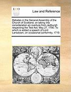 Debates in the General Assembly of the Church of Scotland, on Taking Into Consideration an Overture from Jedburgh Respecting the Test ACT, May 27, 179 - Multiple Contributors, See Notes