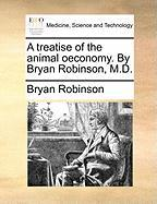 A Treatise of the Animal Oeconomy. by Bryan Robinson, M.D. - Robinson, Bryan, PH. D.
