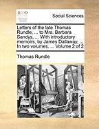 Letters of the Late Thomas Rundle, ... to Mrs. Barbara Sandys, ... with Introductory Memoirs, by James Dallaway, ... in Two Volumes. ... Volume 2 of 2 - Rundle, Thomas