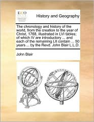 The Chronology and History of the World, from the Creation to the Year of Christ, 1768, Illustrated in LVI Tables; Of Which IV Are Introductory ... an