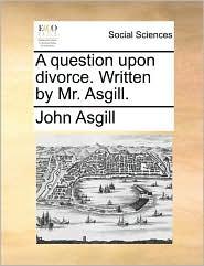 A Question Upon Divorce. Written by Mr. Asgill.
