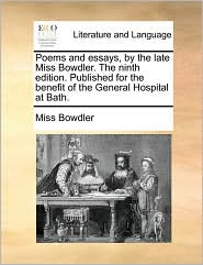 Poems and Essays, by the Late Miss Bowdler. the Ninth Edition. Published for the Benefit of the General Hospital at Bath.