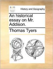 An Historical Essay on Mr. Addison.