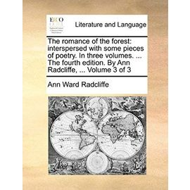 The Romance of the Forest: Interspersed with Some Pieces of Poetry. in Three Volumes. ... the Fourth Edition. by Ann Radcliffe, ... Volume 3 of 3 - Radcliffe, Ann Ward