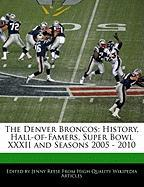 The Denver Broncos: History, Hall-Of-Famers, Super Bowl XXXII and Seasons 2005 - 2010 - Reese, Jenny