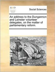 An Address to the Dungannon and Leinster Volunteer Delegates, on the Matter of Parliamentary Reform.