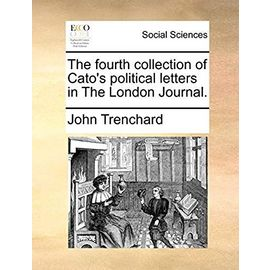 The Fourth Collection of Cato's Political Letters in the London Journal. - Trenchard, John