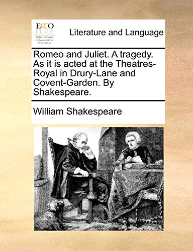 Romeo and Juliet. a Tragedy. as It Is Acted at the Theatres-Royal in Drury-Lane and Covent-Garden. by Shakespeare. (Paperback) - William Shakespeare