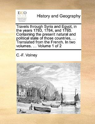 Travels Through Syria and Egypt, in the Years 1783, 1784, and 1785. Containing the Present Natural and Political State of Those Countries, . Transla (Paperback or Softback) - Volney, Constantin Francois