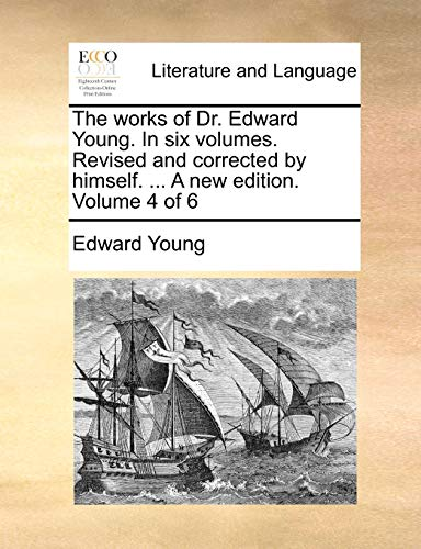 The works of Dr. Edward Young. In six volumes. Revised and corrected by himself. . A new edition. Volume 4 of 6 - Young, Edward