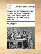 Songs, &C. in the Deserter of Naples; Or, Royal Clemency: And Other Favorite Pieces, Performed at the Royalty Theatre.