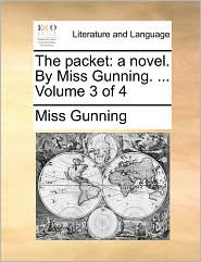 The Packet: A Novel. by Miss Gunning. ... Volume 3 of 4