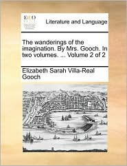 The Wanderings of the Imagination. by Mrs. Gooch. in Two Volumes. ... Volume 2 of 2