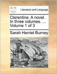 Clarentine. a Novel. in Three Volumes. ... Volume 1 of 3