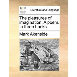 The Pleasures of Imagination. a Poem. in Three Books - Akenside, Mark