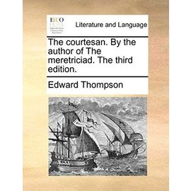 The Courtesan. by the Author of the Meretriciad. the Third Edition. - Thompson, Edward