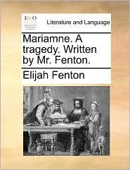 Mariamne. a Tragedy. Written by Mr. Fenton.