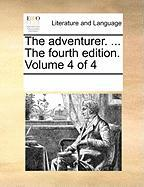 The Adventurer. ... the Fourth Edition. Volume 4 of 4 - Multiple Contributors
