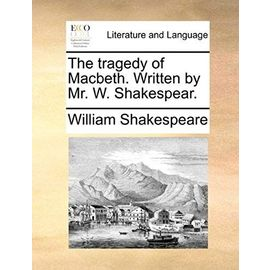 The Tragedy of Macbeth. Written by Mr. W. Shakespear. - William Shakespeare