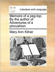 Memoirs of a Peg-Top. by the Author of Adventures of a Pincu