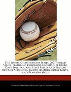 The Sports Championship Series: 2007 World Series, Featuring Colorado Rockies Jeff Baker, Cory Sullivan, and Steve Finley and Boston Red Sox Alex Cora - Marley, Ben; Dobbie, Robert