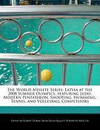 The World Athlete Series: Latvia at the 2008 Summer Olympics, Featuring Judo, Modern Pentathlon, Shooting, Swimming, Tennis, and Volleyball Comp - Marley, Ben; Dobbie, Robert