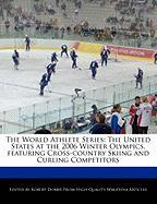 The World Athlete Series: The United States at the 2006 Winter Olympics, Featuring Cross-Country Skiing and Curling Competitors - Marley, Ben; Dobbie, Robert
