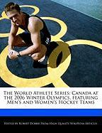 The World Athlete Series: Canada at the 2006 Winter Olympics, Featuring Men's and Women's Hockey Teams - Marley, Ben; Dobbie, Robert