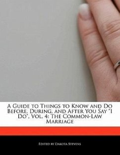 """A Guide to Things to Know and Do Before, During, and After You Say """"I Do,"""" Vol. 4: The Common-Law Marriage"""