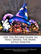 Off the Record Guide to Walt Disney: The Brave Little Toaster - Risma, Maria
