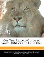 Off the Record Guide to Walt Disney's the Lion King - Risma, Maria